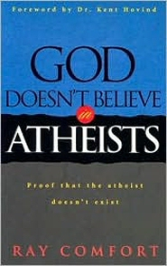 God Doesn't Believe in Atheists: Proof That the Atheist Doesn't ...