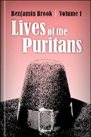 The Lives of the Puritans, Vol. 1