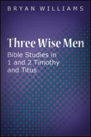 Three Wise Men: Bible Studies in 1 and 2 Timothy and Titus
