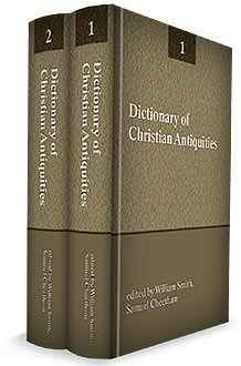 Dictionary of Christian Antiquities (2 vols.)