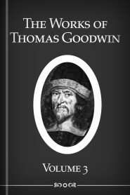 The Works of Thomas Goodwin, vol. 3