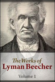 The Works of Lyman Beecher, vol. 1: Lectures on Political Atheism and Kindred Subjects