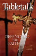 Tabletalk Magazine, March 2006: Defending the Faith