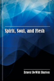 Spirit, Soul, and Flesh