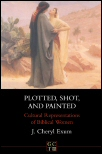 Plotted, Shot, and Painted: Cultural Representations of Biblical Women
