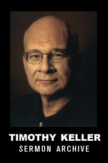 Timothy Keller Sermon Archive
