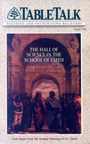 Tabletalk Magazine, October 1990: The Hall of Science in the School of Faith
