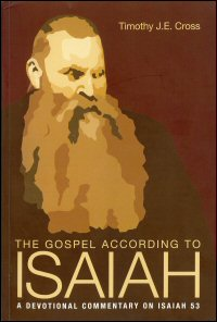 The Gospel According to Isaiah: A Devotional Commentary on Isaiah 53