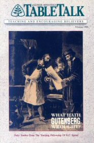 Tabletalk Magazine, February 1990: What Hath Gutenberg Wrought?