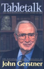 Tabletalk Magazine, October 1997: The Rational Biblical Theology of John Gerstner