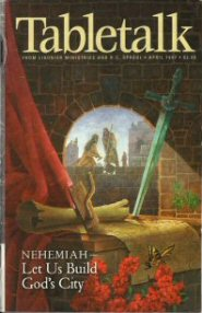 Tabletalk Magazine, April 1997: Nehemiah—Let Us Build God's City