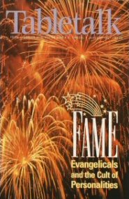 Tabletalk Magazine, January 1997: Fame: Evangelicals and the Cult of Personalities