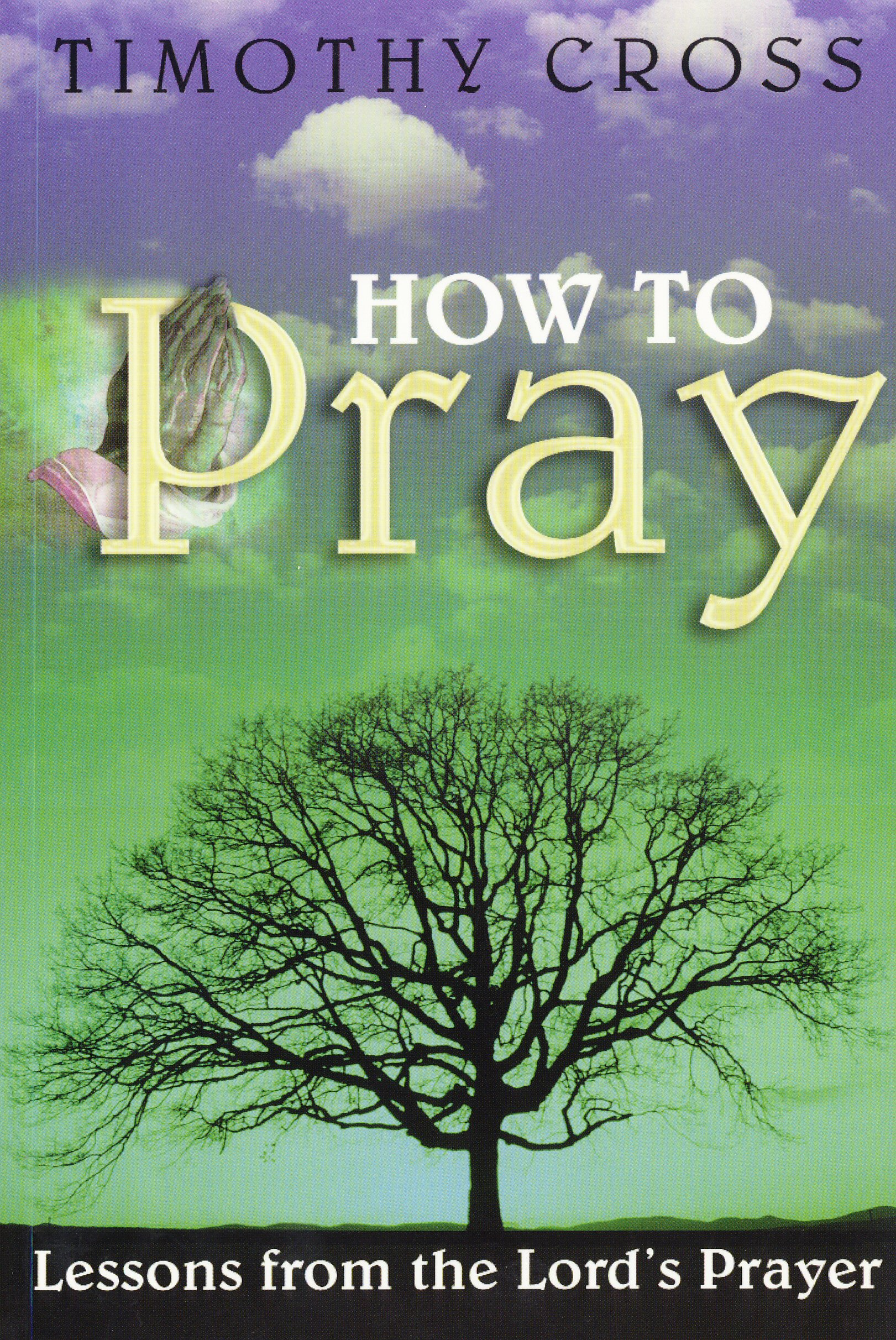 How to Pray: Lessons from the Lord's Prayer