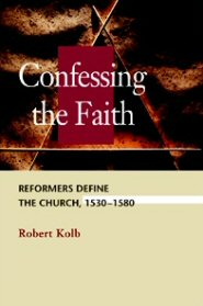 Confessing the Faith: Reformers Define the Church, 1530-1580