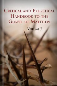 Critical and Exegetical Handbook to the Gospel of Matthew, vol. 2