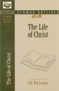 Bryant's Sermon Outlines on The Life of Christ