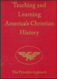 Teaching and Learning America's Christian History: The Principle Approach