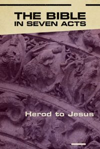 The Bible in Seven Acts: Herod to Jesus
