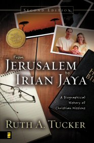 From Jerusalem to Irian Jaya: A Biographical History of Christian Missions