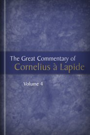 The Great Commentary of Cornelius à Lapide, vol. 4