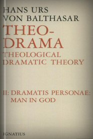 Theo-Drama, vol. II: Dramatis Personae: Man in God