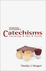 Martin Luther's Catechisms: Forming the Faith