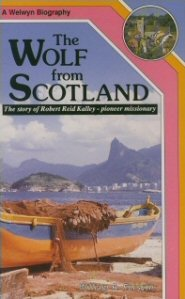 The Wolf from Scotland: The Story of Robert Reid Kalley, Pioneer Missionary