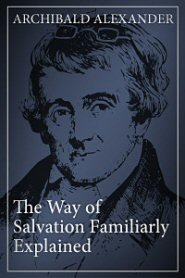 The Way of Salvation Familiarly Explained
