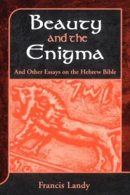 Beauty and the Enigma: And Other Essays on the Hebrew Bible