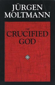 The Crucified God: The Cross of Christ as the Foundation & Criticism of Christian Theology