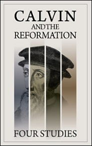 Calvin and the Reformation: Four Studies