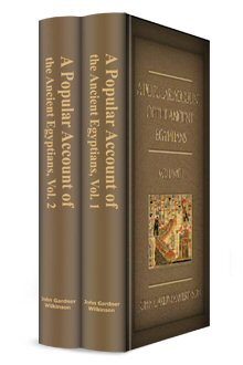 A Popular Account of the Ancient Egyptians (2 vols.)