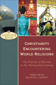 Christianity Encountering World Religions: The Practice of Mission in the Twenty-first Century