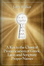 A Key to the Classical Pronunciation of Greek, Latin, and Scripture Proper Names