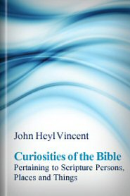 Curiosities of the Bible Pertaining to Scripture Persons, Places, and Things