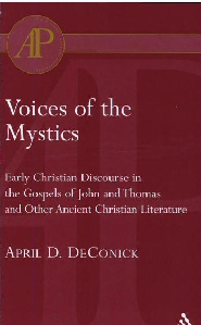 Voices of the Mystics: Early Christian Discourse in the Gospels of John and Thomas and Other Ancient Christian Literature
