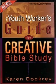 The Youth Worker's Guide to Creative Bible Study