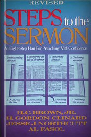 Steps to the Sermon: An Eight-Step Plan for Preaching with Confidence, rev. ed.