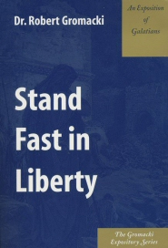 Stand Fast in Liberty: An Exposition of Galatians