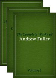 The Complete Works of Andrew Fuller (3 vols.)
