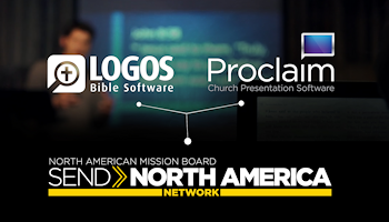 North American Mission Board provides gift of Logos Bible Software and Proclaim Presentation software to Send Network church planters.