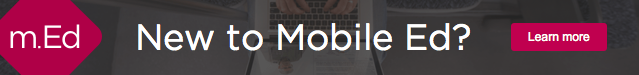 New to Mobile Ed? Learn More.