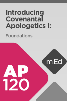 AP120 Introducing Covenantal Apologetics I