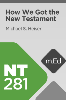 NT281 How We Got the New Testament