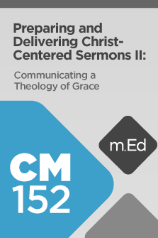 Preparing and Delivering Christ-Centered Sermons II