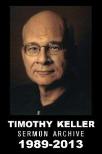 Timothy Keller Sermon Archives!