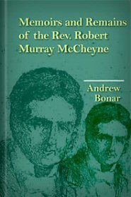 Memoir and Remains of the Rev. Robert Murray McCheyne