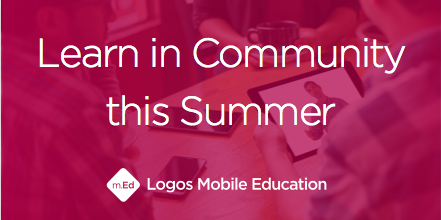 Logos Mobile Ed Summer Session