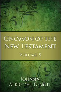 Gnomon of the New Testament: Volume 5: James, 1 & 2 Peter, 1-3 John, Jude and Revelation