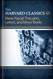 The Harvard Classics 48: Blaise Pascal: Thoughts, Letters, and Minor Works
